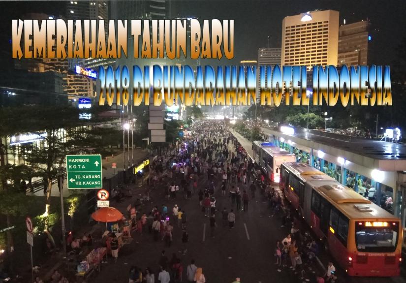Kemeriahan Tahun Baru 2018 Di Bundaran Hotel Indonesia(HI)